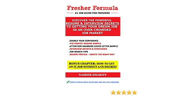 Fresher Formula: Discover The Powerful Resume and Interview Secrets To  Getting Your Dream Job In An Over-Crowded Job Market