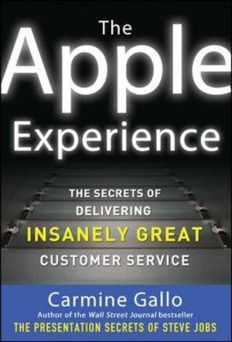 The Apple Experience: Secrets to Building Insanely Great Customer Loyalty (Business Books)