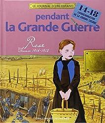 Pendant la Grande Guerre : Rose, France, 1914-1918