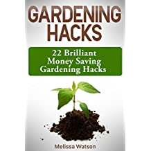 Gardening Hacks: 22 Brilliant Money Saving Gardening Hacks (English Edition)
