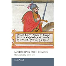 Lordship in Four Realms: The Lacy Family, 1166-1241 (Manchester Medieval Studies MUP) by Colin Veach (2015-11-01)