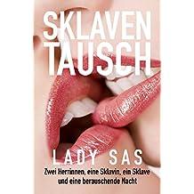 SKLAVENTAUSCH – reale Erzählung von der privaten Femdom und Domina Lady Sas │ Authentisches BDSM Buch │ Lesbische Erotik │ Strenge Sklavenerziehung