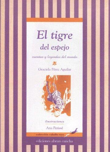 El Tigre del Espejo: Cuentos y Leyendas del Mundo par Graciela Perez Aguilar