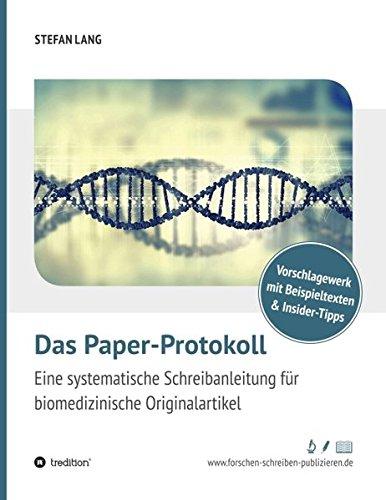 Das Paper-Protokoll: Eine systematische Schreibanleitung für biomedizinische Originalartikel