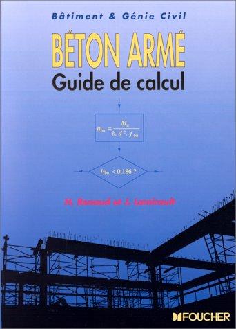 Béton armé, guide de calcul : Bâtiment et génie civil par J ; Renaud, H