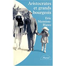 ARISTOCRATES ET GRANDS BOURGEOIS. Education, traditions, valeurs