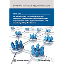 Ein Verfahren zur Personalplanung und -steuerung und Restrukturierung der Aufbauorganisation für eine bedarfsorientierte und wandlungsfähige Produktion. (Stuttgarter Beiträge zur Produktionsforschung)