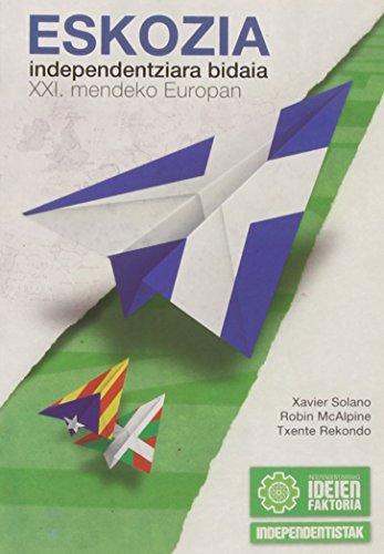 Eskozia - Independentziara Bidaia Xxi Mendeko Europan = Escocia - Viaje A La Independencia En La Europa Del Siglo Xxi