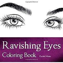 Ravishing Eyes - Coloring Book: Color 33 Beautiful Women Eye Drawings – Practice Adding Eye Make Up - For Adults & Teenagers