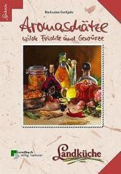Aromaschätze, wilde Früchte und Gewürze - Landküche