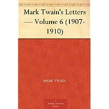 Mark Twain's Letters — Volume 6 (1907-1910) (English Edition)