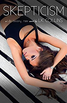 Skepticism (Life. Destiny. Fate Book 4) by [Collins, LK]