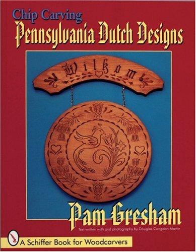 Gresham, P: Chip Carving Pennsylvania Dutch Designs (Schiffer Book for Woodcarvers) Pennsylvania Dutch Design