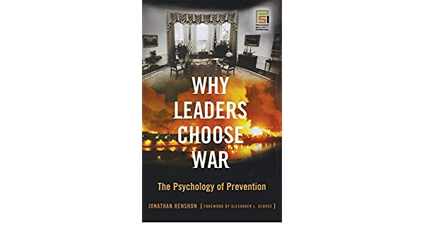 Why Leaders Choose War: The Psychology of Prevention