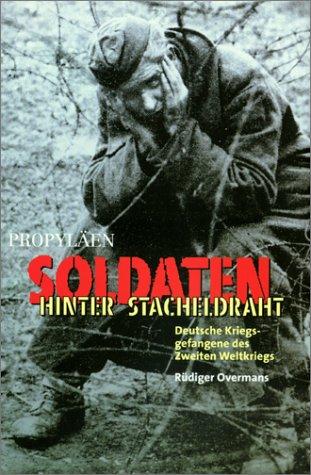 Soldaten hinter Stacheldraht. Deutsche Kriegsgefangene des Zweiten Weltkriegs