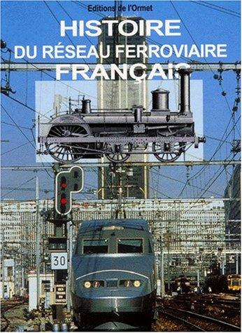 Histoire du réseau ferroviaire français par Marc Gayda