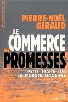Le Commerce des promesses: Petit traité sur la finance moderne par [Giraud, Pierre-Noël]