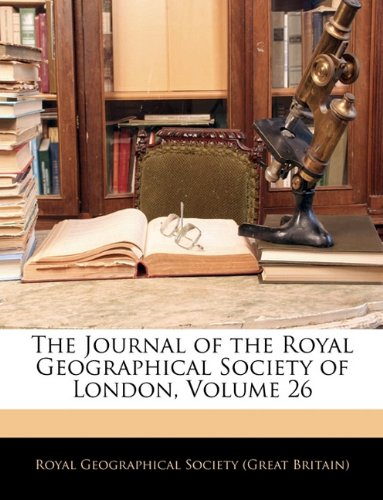 The Journal of the Royal Geographical Society of London, Volume 26