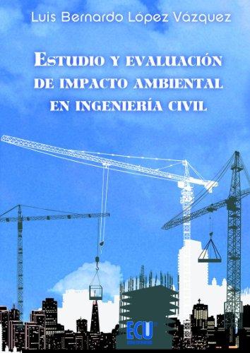 Estudio y evaluación de impacto ambiental en Ingeniería Civil por Luis B. López Vázquez