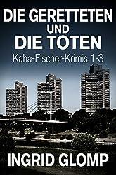 Die Geretteten und die Toten: Kaha-Fischer-Krimis 1-3