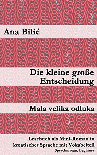Die kleine große Entscheidung / Mala velika odluka: Lesebuch als Mini-Roman in kroatischer Sprache mit Vokabelteil (Kroatisch leicht Mini-Romane) (Readers Penguin Kindle)