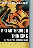 Breakthrough Thinking for Nonprofit Organizations: Creative Strategies for Extraordinary Results (Jossey-Bass Nonprofit and Public Management Series) by Ross, Bernard, Segal, Clare (October 29, 2002) Hardcover