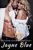 Owned by the Spy: Billionaire Alpha Romance (Owned Series Book 3)