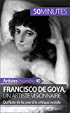Francisco de Goya, un artiste visionnaire: Du faste de la cour à la critique sociale (Artistes t. 40)