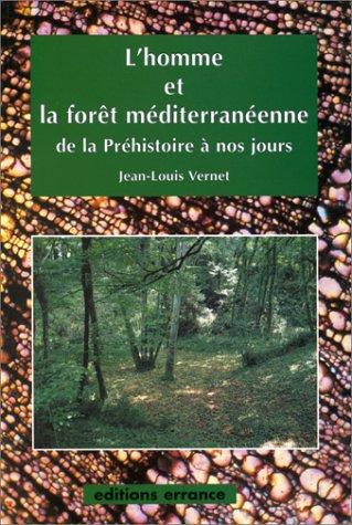 L'homme et la forêt méditerranéenne de la Préhistoire à nos jours par Jean-Louis Vernet