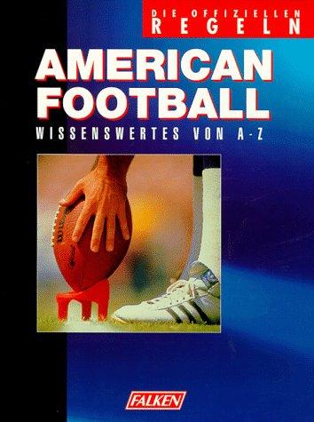 Falken-Vlg., Niedernh. American Football. Die offiziellen Regeln. Wissenswertes von A - Z.