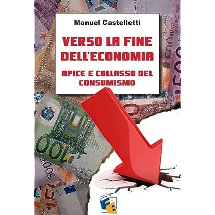 Verso La Fine Dell'economia - Apice E Collasso Del Consumismo (Incroci)