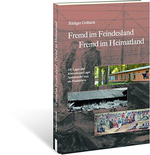Fremd im Feindesland - Fremd im Heimatland: DP-Lager und Rheinwiesen-Lager Spurensuche 1945 am Niederrhein