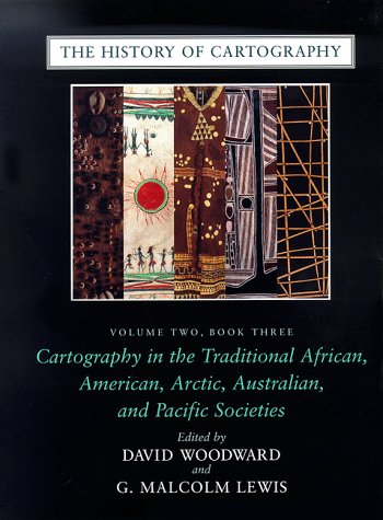 The History of Cartography, Volume 2, Book 3: Cartography in the Traditional African, American, Arctic, Australian, and Pacific Societies: Cartography ... Australian and Pacific Societies Bk. 3, v. 2