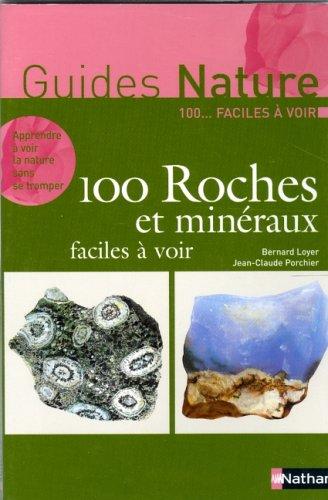 100 Roches et minéraux faciles à voir par Bernard Loyer