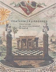 Fraternité et progrès : Trois siècles de Franc-Maçonnerie en Sarthe