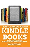 How to Loan and Borrow Kindle Books: Quick and Easy Step by Step Guide For Every Beginner