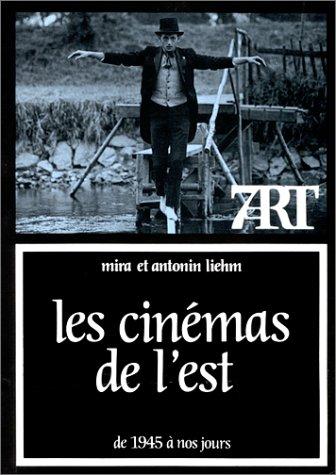 Les cinémas de l'Est de 1945 à nos jours par Mira Liehm, Antonin Liehm