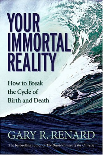 Your Immortal Reality: How to Break the Cycle of Birth and Death