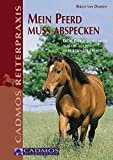 Mein Pferd muss abspecken: Dicke Pferde erfolgreich schlank machen - so purzeln die Pfunde (Cadmos Reiterpraxis)