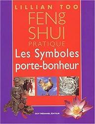 Feng shui pratique : Les Symboles porte-bonheur