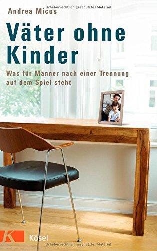 Väter ohne Kinder: Was für Männer nach einer Trennung auf dem Spiel steht von Andrea Micus (2. März 2015) Broschiert