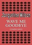 Wave Me Goodbye (print edition)