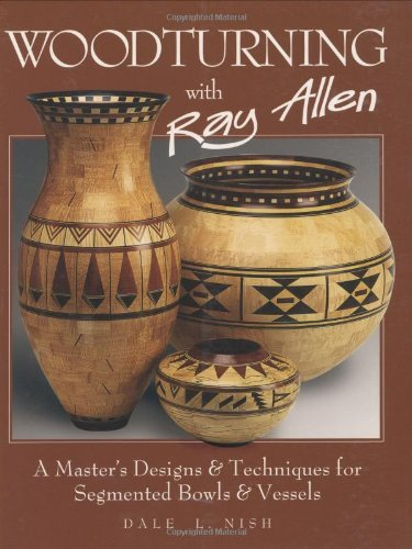 Woodturning with Ray Allen: A Master's Designs & Techniques for Segemented Bowls and Vessels by Dale Nish (2004-09-01)