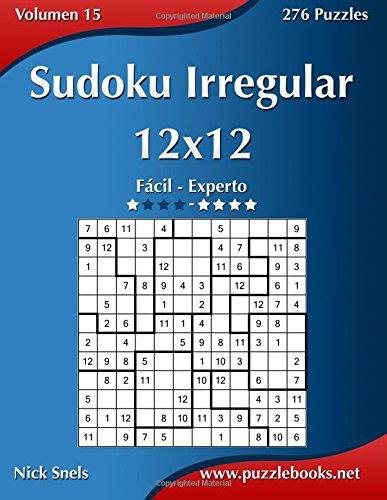 Sudoku Irregular 12x12 - De Fácil a Experto - Volumen 15-276 Puzzles: Volume 15