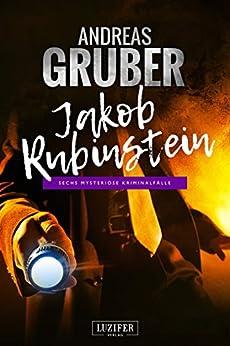 Jakob Rubinstein: Mysteriöse Kriminalfälle (Andreas Gruber Erzählbände 3)