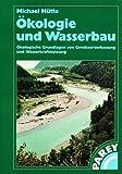 Ökologie und Wasserbau: Ökologische Grundlagen von Gewässerverbauung und Wasserkraftnutzung (German Edition) - Michael Hütte