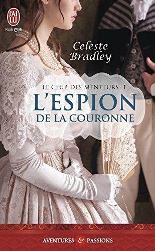 Le club des menteurs (Tome 1) - L'espion de la couronne par Celeste Bradley