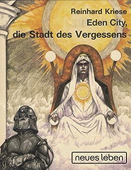 Eden City, die Stadt des Vergessens (German Edition) by [Kriese, Reinhard]