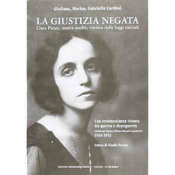 La Giustizia Negata. Clara Pirani, Nostra Madre, Vittima Delle Leggi Razziali