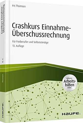 Crashkurs Einnahme-Überschussrechnung - inkl Arbeitshilfen online: Für Freiberufler und Selbstständige (Haufe Fachbuch)